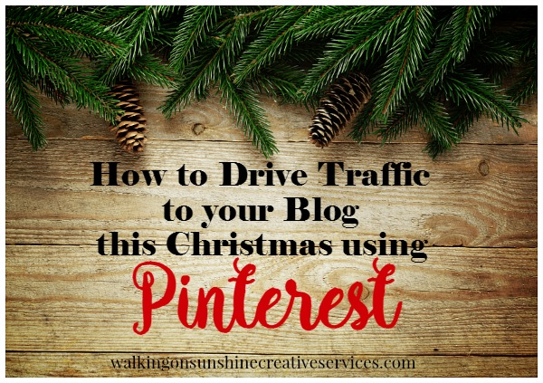 How to Drive Traffic to your Blog this Christmas using Pinterest from Walking on Sunshine Creative Services